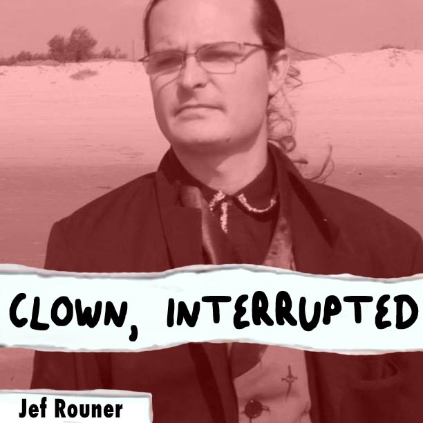 Jef Rouner talks about being a sober writer on Clown, Interrupted with KiKi Maroon